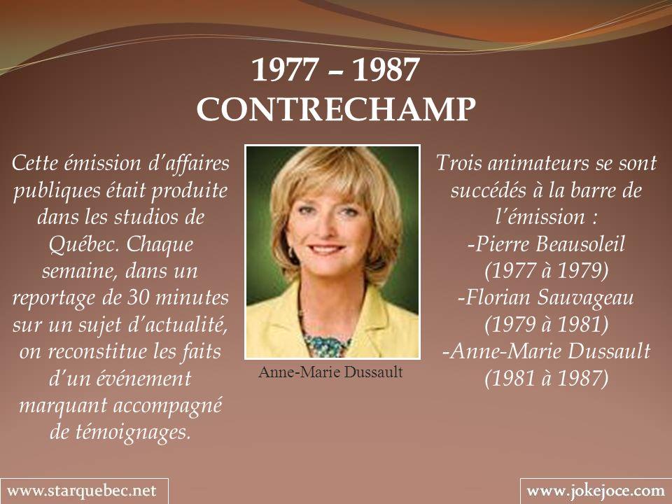 1977 – 1987 CONTRECHAMP Anne-Marie Dussault Trois animateurs se sont succédés à la barre de lémission : - Pierre Beausoleil (1977 à 1979) - Florian Sa