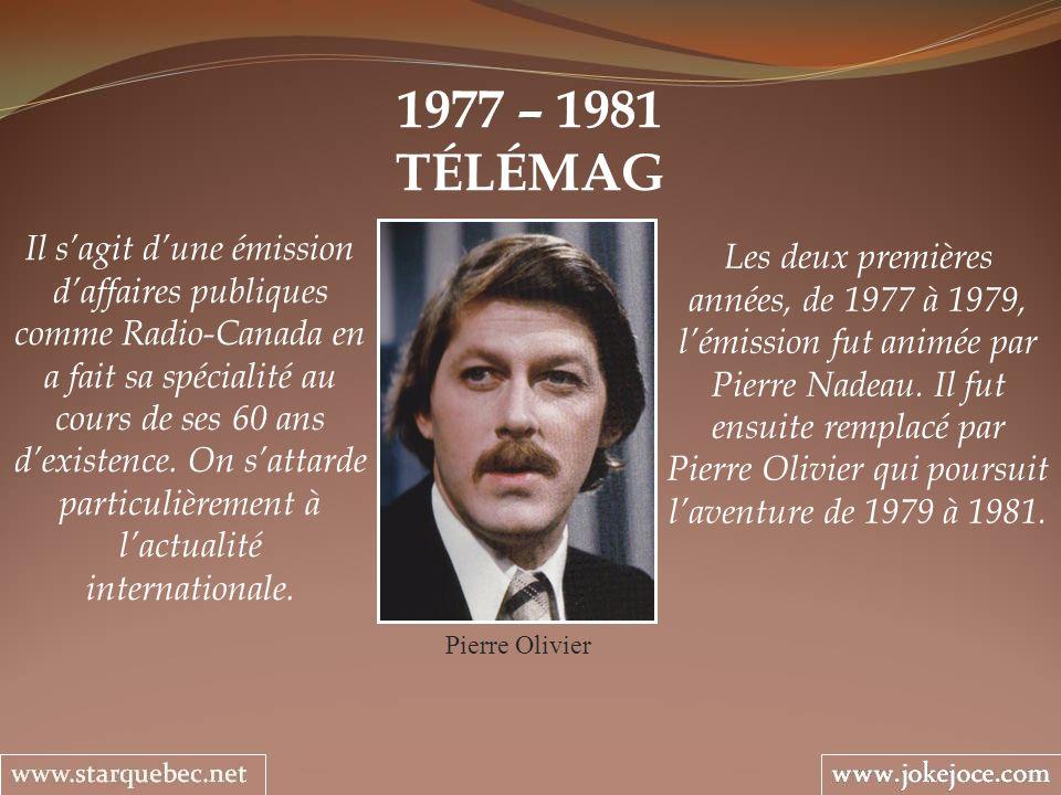 1977 – 1981 TÉLÉMAG Pierre Olivier Les deux premières années, de 1977 à 1979, lémission fut animée par Pierre Nadeau. Il fut ensuite remplacé par Pier