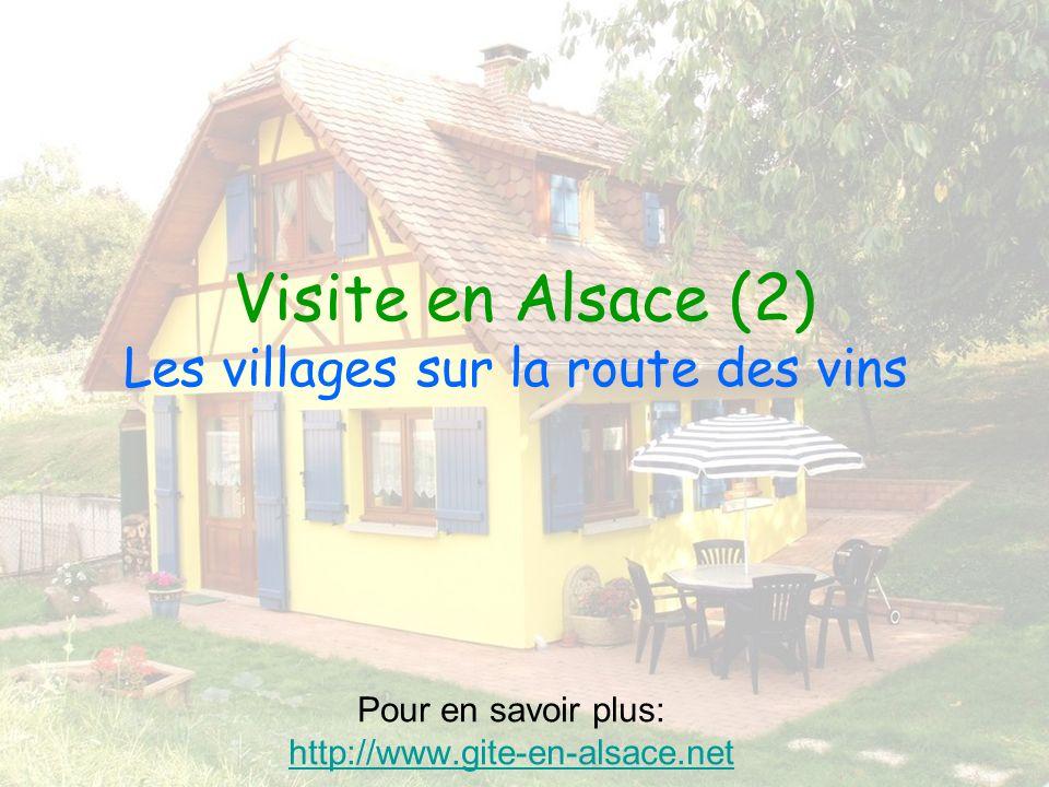 Visite en Alsace (2) Les villages sur la route des vins Pour en savoir plus: http://www.gite-en-alsace.net http://www.gite-en-alsace.net