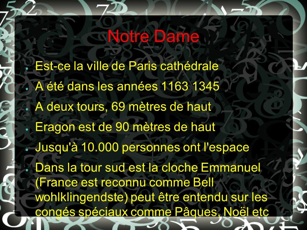 Notre Dame Est-ce la ville de Paris cathédrale A été dans les années 1163 1345 A deux tours, 69 mètres de haut Eragon est de 90 mètres de haut Jusqu'à
