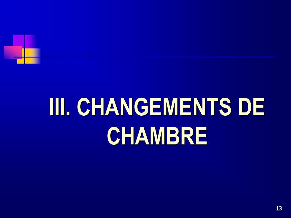 13 III. CHANGEMENTS DE CHAMBRE