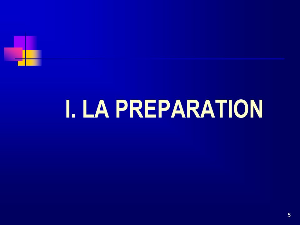 5 I. LA PREPARATION