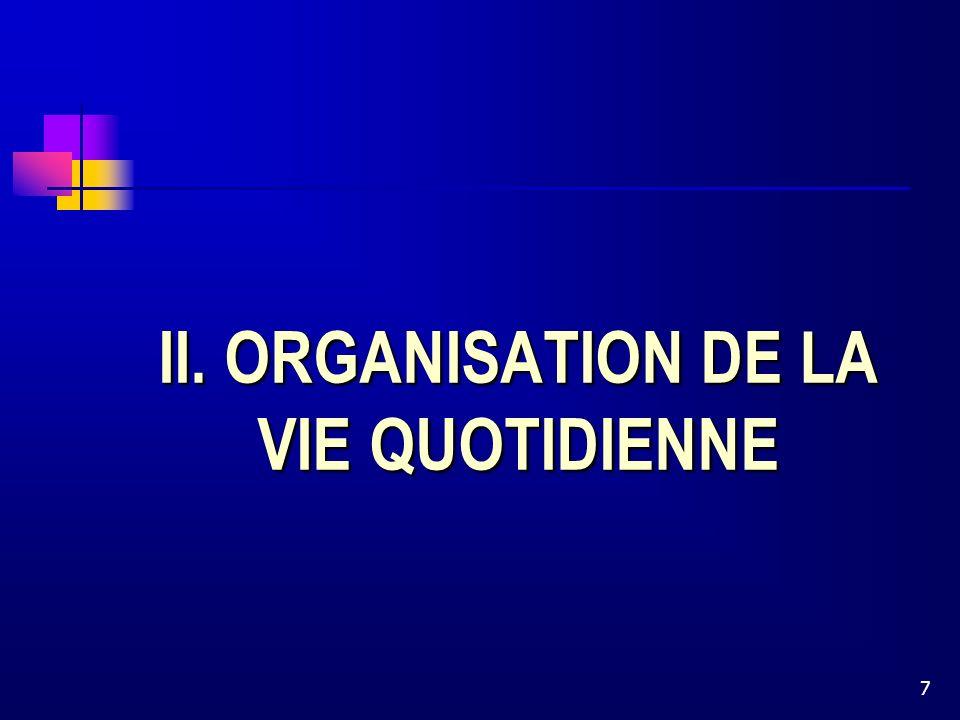 7 II. ORGANISATION DE LA VIE QUOTIDIENNE