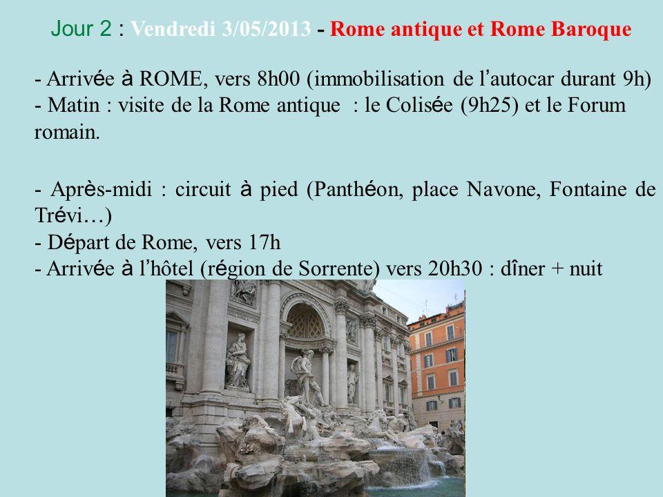 Jour 2 : Vendredi 3/05/2013 - Rome antique et Rome Baroque - Arriv é e à ROME, vers 8h00 (immobilisation de l autocar durant 9h) - Matin : visite de l