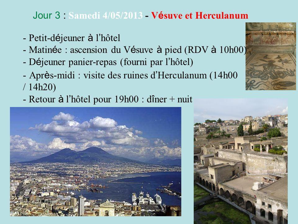 Jour 3 : Samedi 4/05/2013 - V é suve et Herculanum - Petit-d é jeuner à l hôtel - Matin é e : ascension du V é suve à pied (RDV à 10h00) - D é jeuner