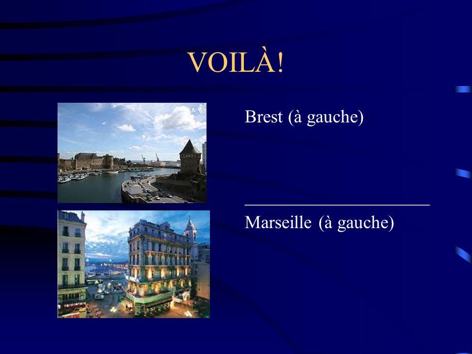 VOILÀ! Brest (à gauche) ____________________ Marseille (à gauche)