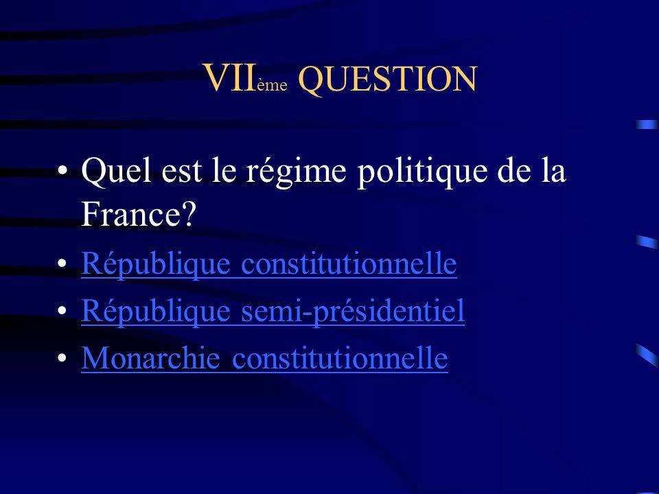 VII ème QUESTION Quel est le régime politique de la France.