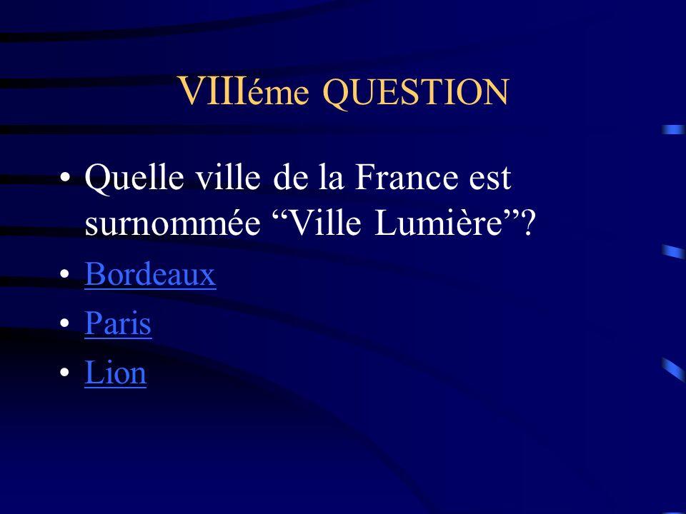 VIII éme QUESTION Quelle ville de la France est surnommée Ville Lumière? Bordeaux Paris Lion
