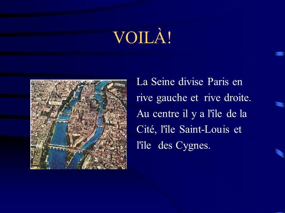 VOILÀ.La Seine divise Paris en rive gauche et rive droite.