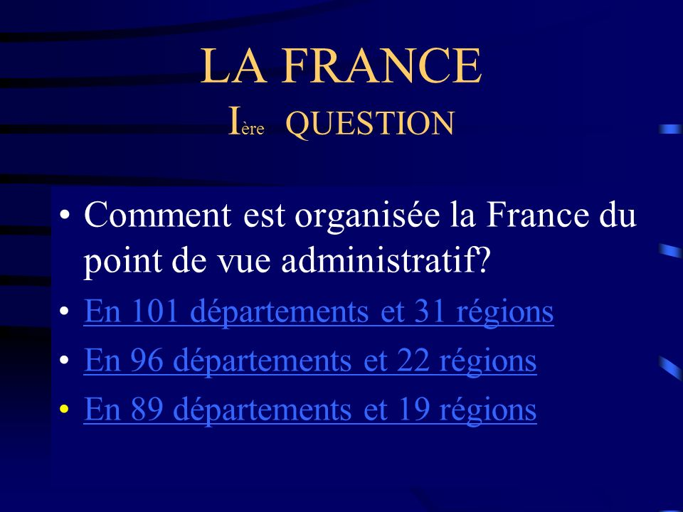 LA FRANCE I ère QUESTION Comment est organisée la France du point de vue administratif.