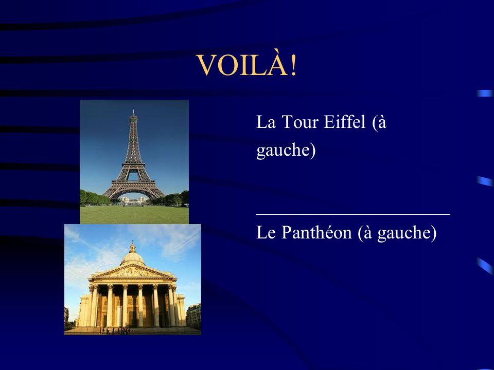VOILÀ! La Tour Eiffel (à gauche) ____________________ Le Panthéon (à gauche)