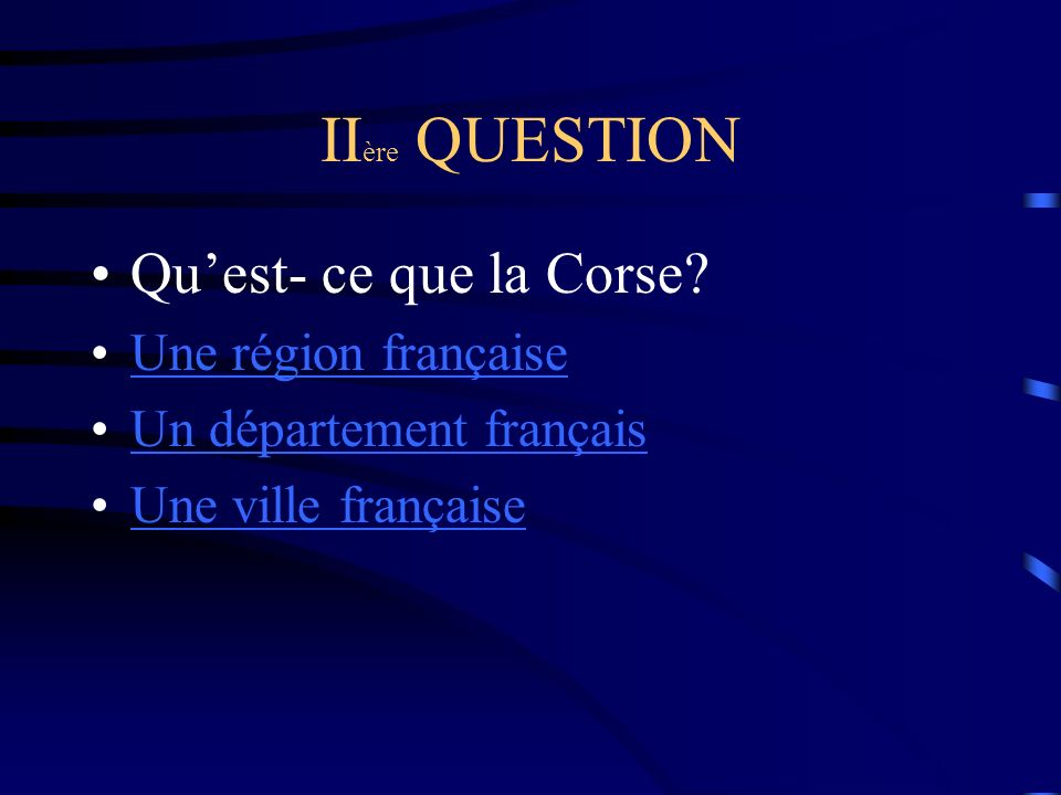 II ère QUESTION Quest- ce que la Corse.