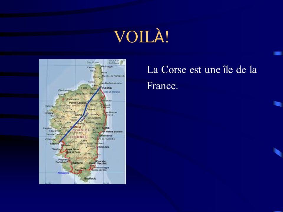 VOIL À ! La Corse est une î le de la France.