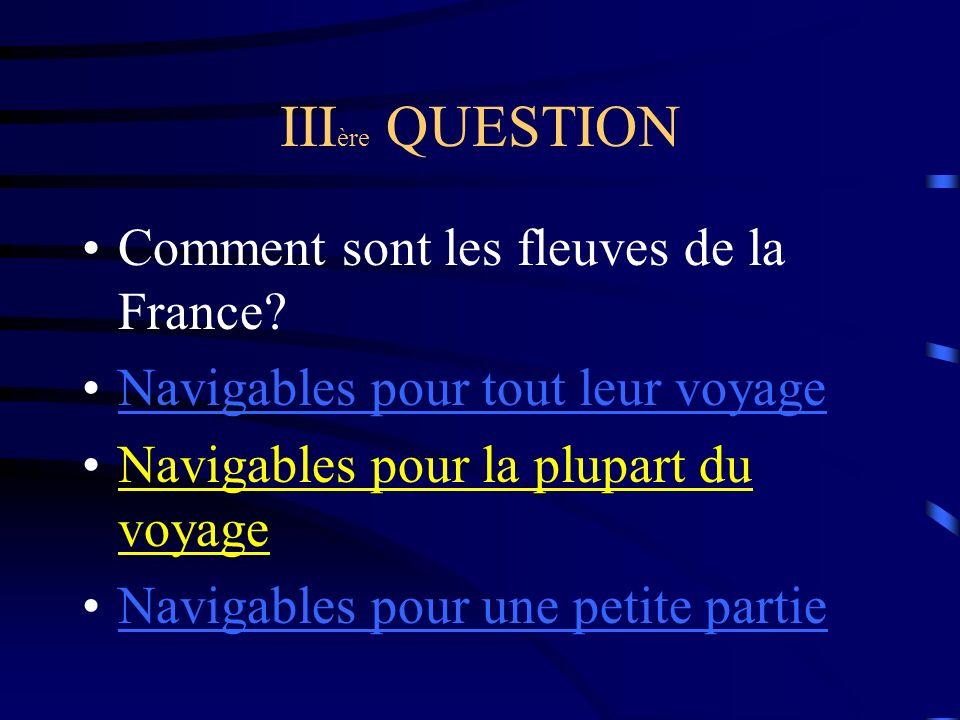 III ère QUESTION Comment sont les fleuves de la France.