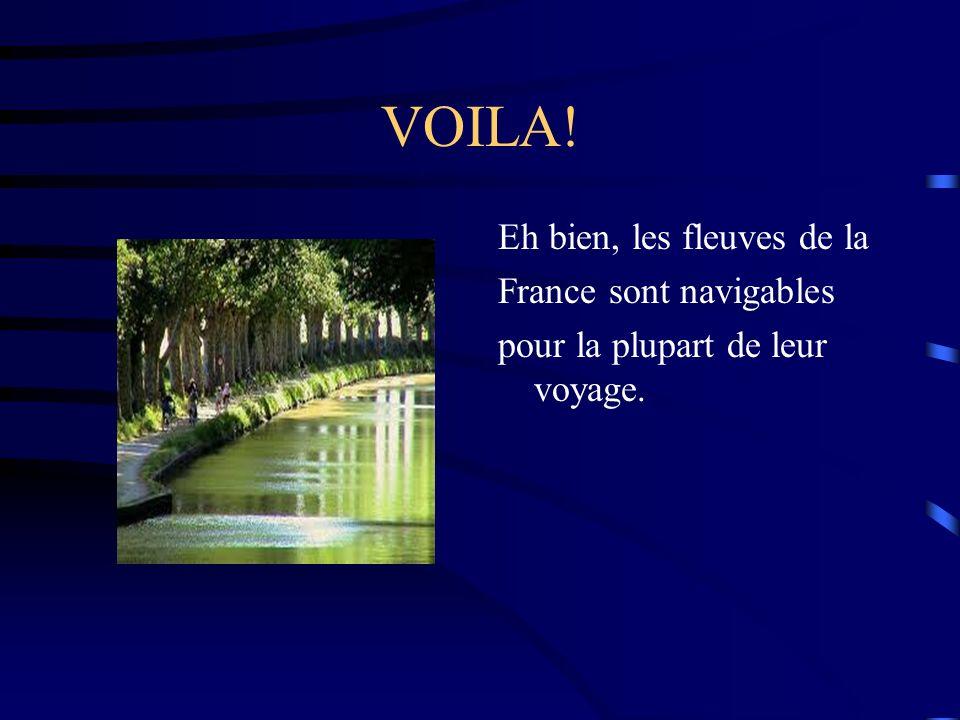 VOILA! Eh bien, les fleuves de la France sont navigables pour la plupart de leur voyage.
