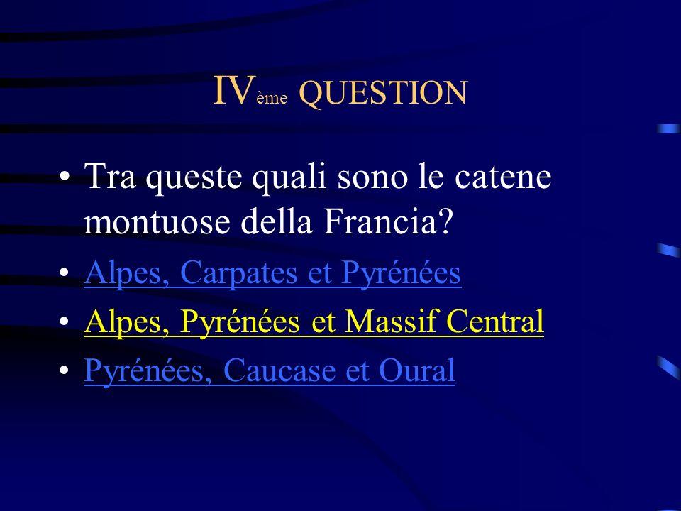 IV ème QUESTION Tra queste quali sono le catene montuose della Francia.