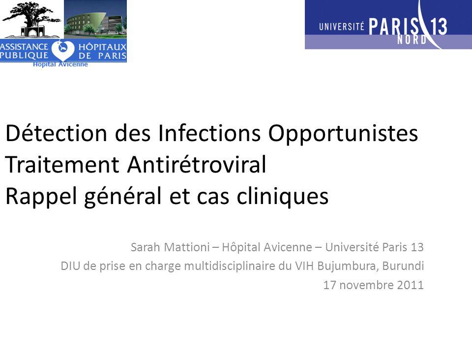 Détection des Infections Opportunistes Traitement Antirétroviral Rappel général et cas cliniques Sarah Mattioni – Hôpital Avicenne – Université Paris