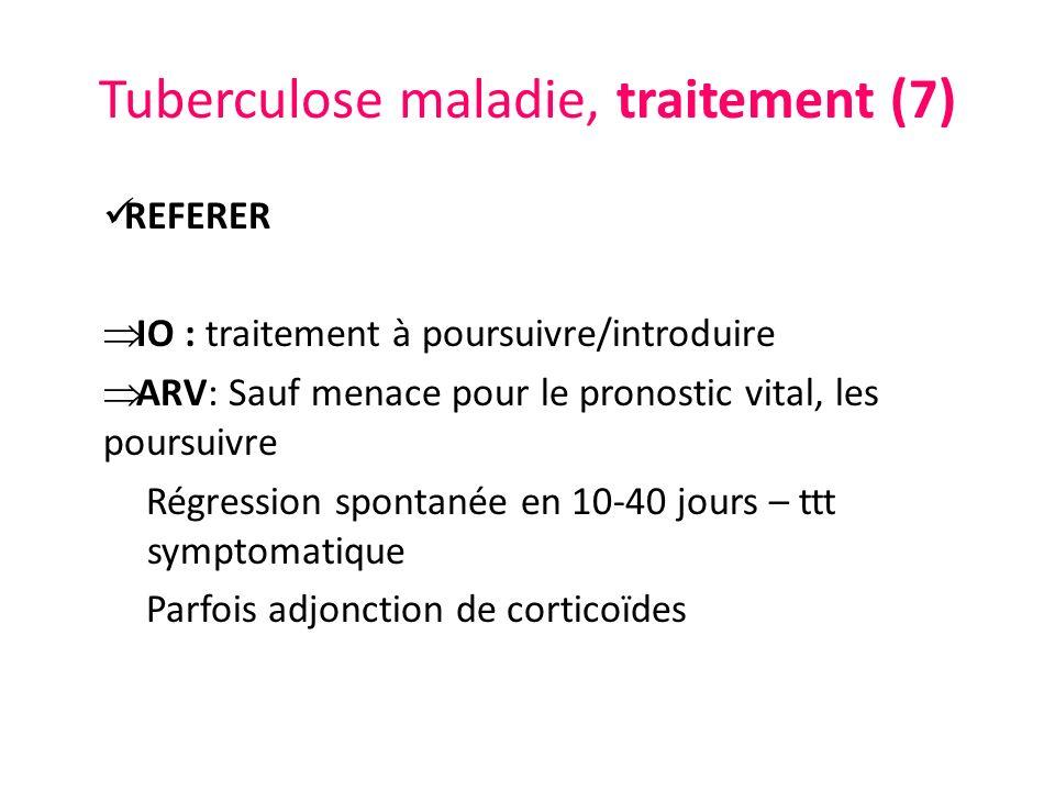 Tuberculose maladie, traitement (7) REFERER IO : traitement à poursuivre/introduire ARV: Sauf menace pour le pronostic vital, les poursuivre Régressio