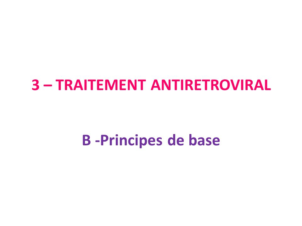 3 – TRAITEMENT ANTIRETROVIRAL B -Principes de base