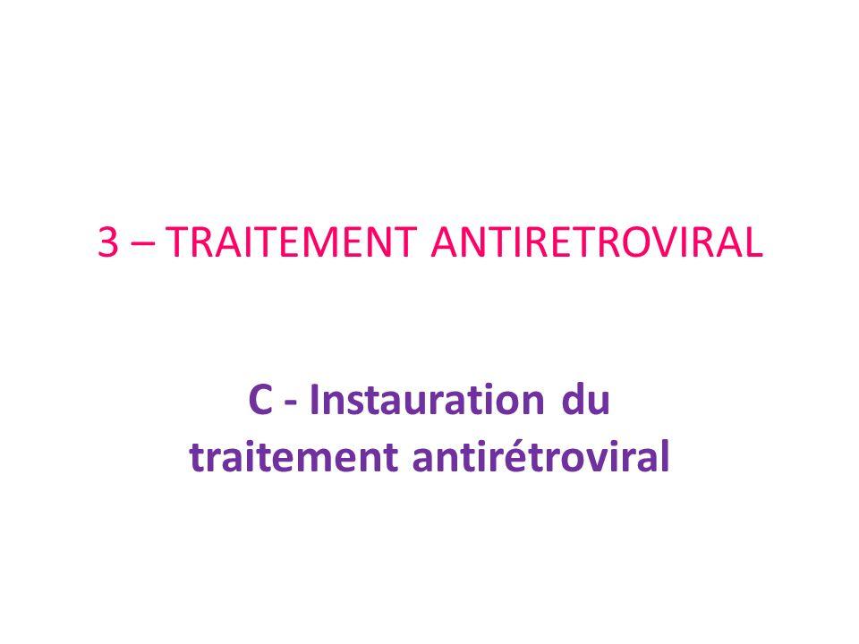 3 – TRAITEMENT ANTIRETROVIRAL C - Instauration du traitement antirétroviral