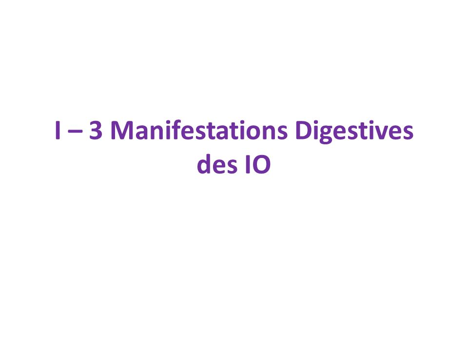 I – 3 Manifestations Digestives des IO