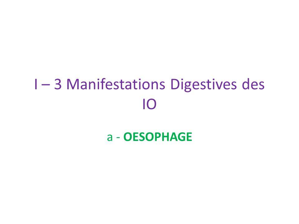I – 3 Manifestations Digestives des IO a - OESOPHAGE