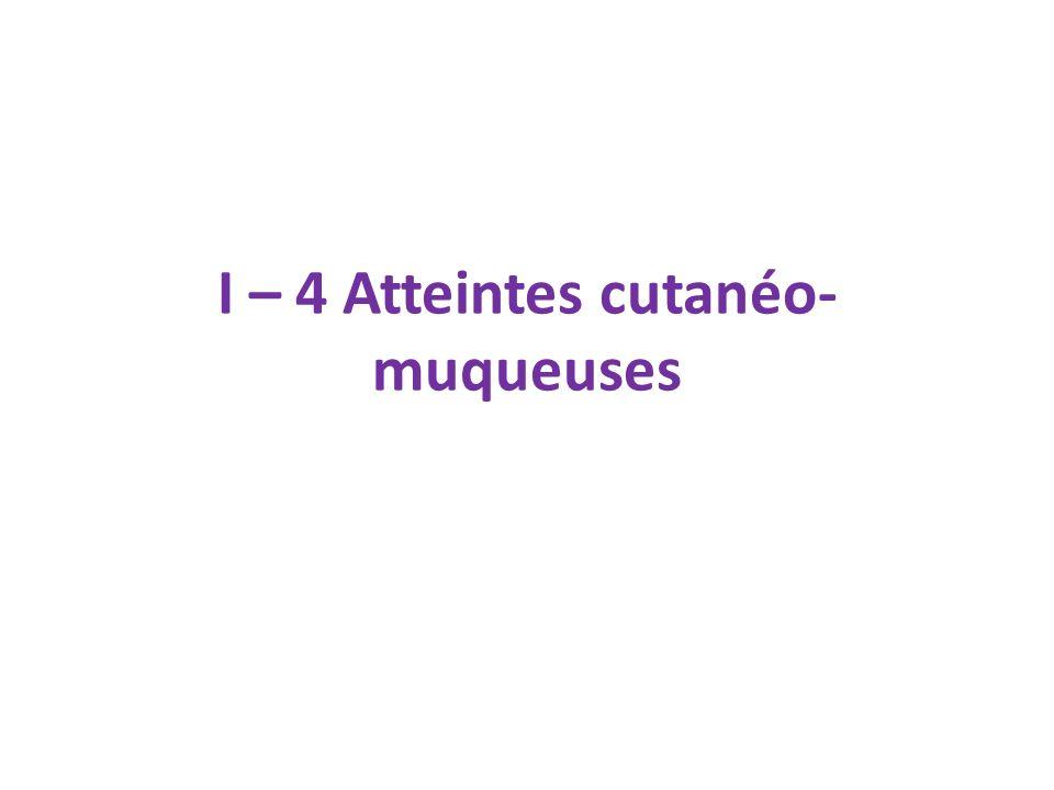 I – 4 Atteintes cutanéo- muqueuses
