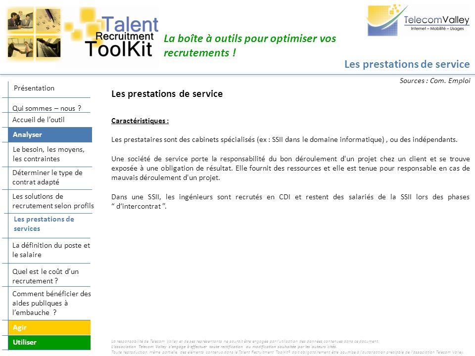 Les prestations de service La boîte à outils pour optimiser vos recrutements ! Caractéristiques : Les prestataires sont des cabinets spécialisés (ex :