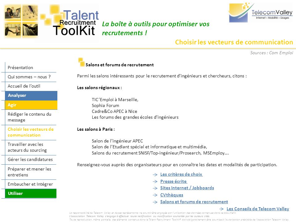Choisir les vecteurs de communication La boîte à outils pour optimiser vos recrutements ! Salons et forums de recrutement Parmi les salons intéressant