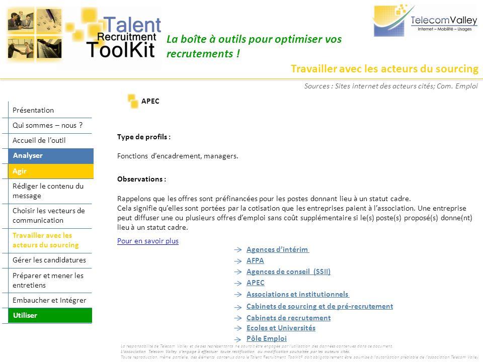 Travailler avec les acteurs du sourcing La boîte à outils pour optimiser vos recrutements ! Type de profils : Fonctions dencadrement, managers. Observ