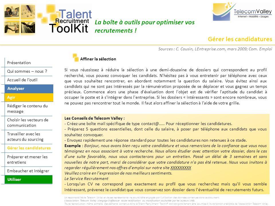 Gérer les candidatures La boîte à outils pour optimiser vos recrutements ! Affiner la sélection Si vous réussissez à réduire la sélection à une demi-d