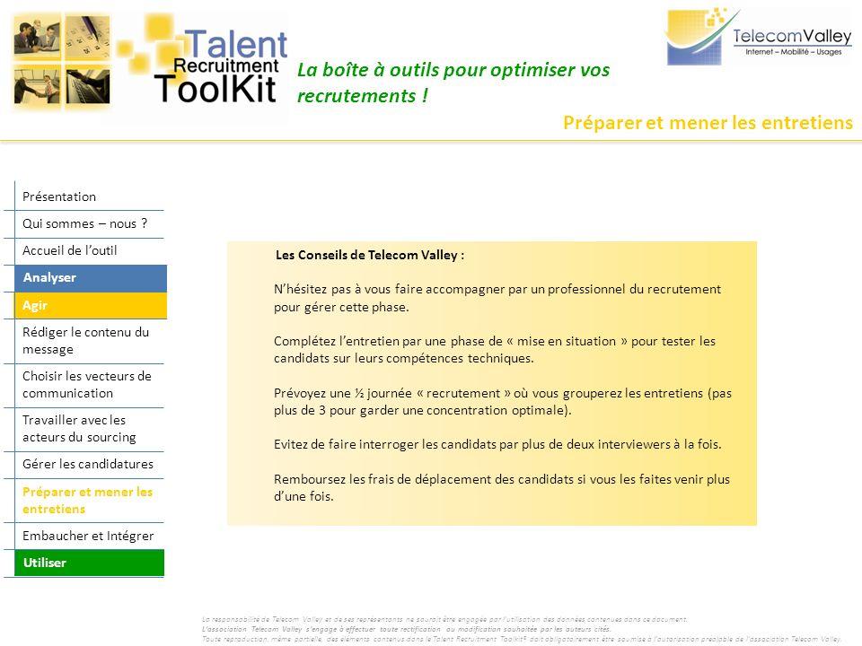 Préparer et mener les entretiens La boîte à outils pour optimiser vos recrutements ! Les Conseils de Telecom Valley : Nhésitez pas à vous faire accomp