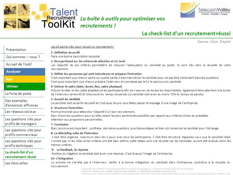 Les 10 points clés pour réussir un recrutement : 1- Définition du profil Faire une bonne description de poste. 2- Etre pertinent sur les critères de s
