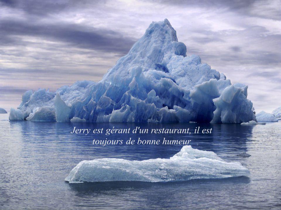 Jerry est gérant d'un restaurant, il est toujours de bonne humeur