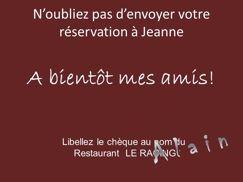 Noubliez pas denvoyer votre réservation à Jeanne Libellez le chèque au nom du Restaurant LE RACING