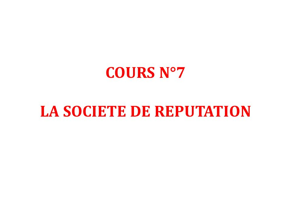 COURS N°7 LA SOCIETE DE REPUTATION