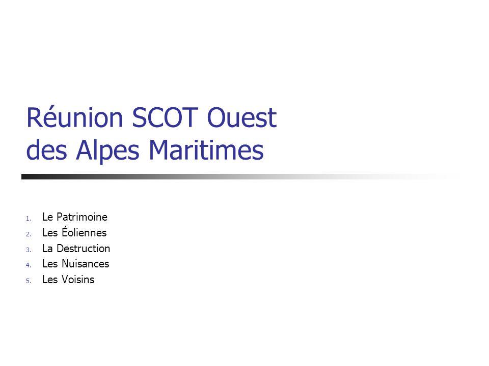 Réunion SCOT Ouest des Alpes Maritimes 1. Le Patrimoine 2. Les Éoliennes 3. La Destruction 4. Les Nuisances 5. Les Voisins