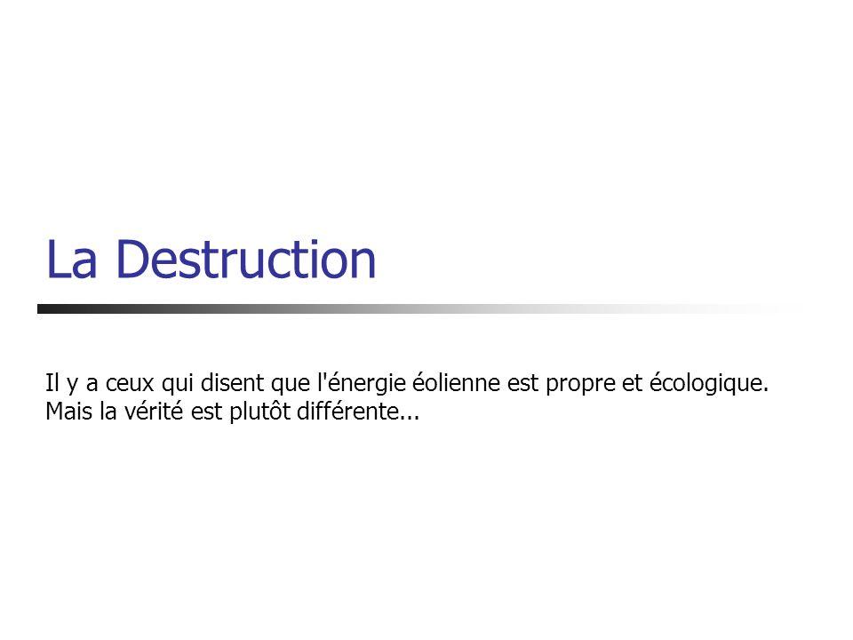 La Destruction Il y a ceux qui disent que l'énergie éolienne est propre et écologique. Mais la vérité est plutôt différente...