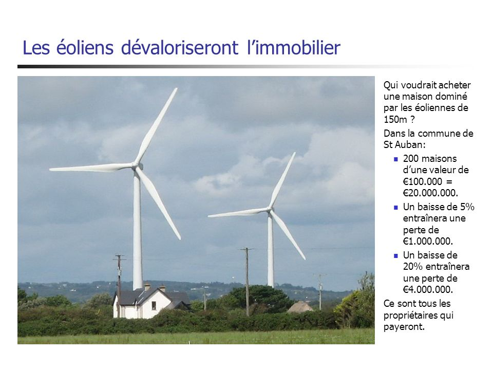 Les éoliens dévaloriseront limmobilier Qui voudrait acheter une maison dominé par les éoliennes de 150m ? Dans la commune de St Auban: 200 maisons dun