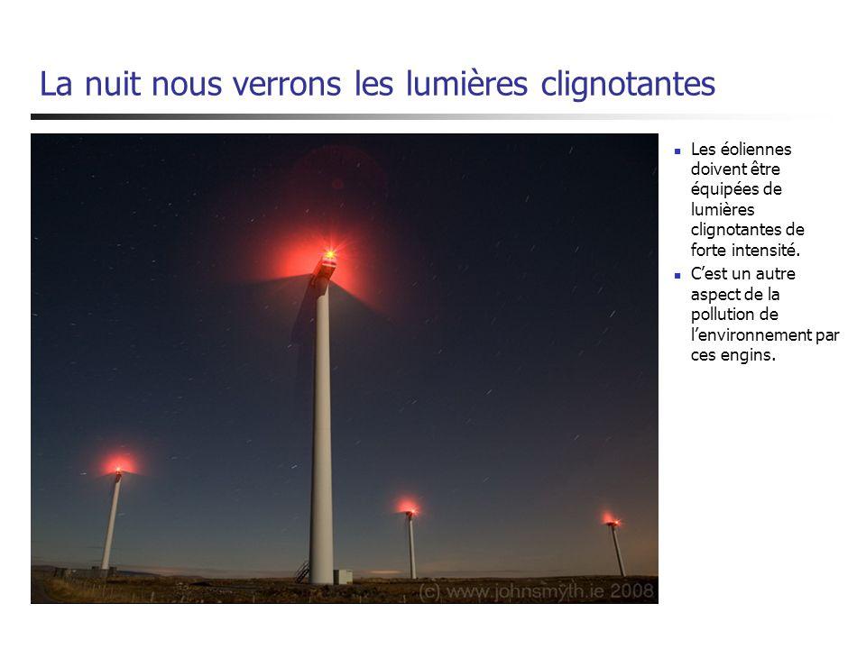 La nuit nous verrons les lumières clignotantes Les éoliennes doivent être équipées de lumières clignotantes de forte intensité. Cest un autre aspect d