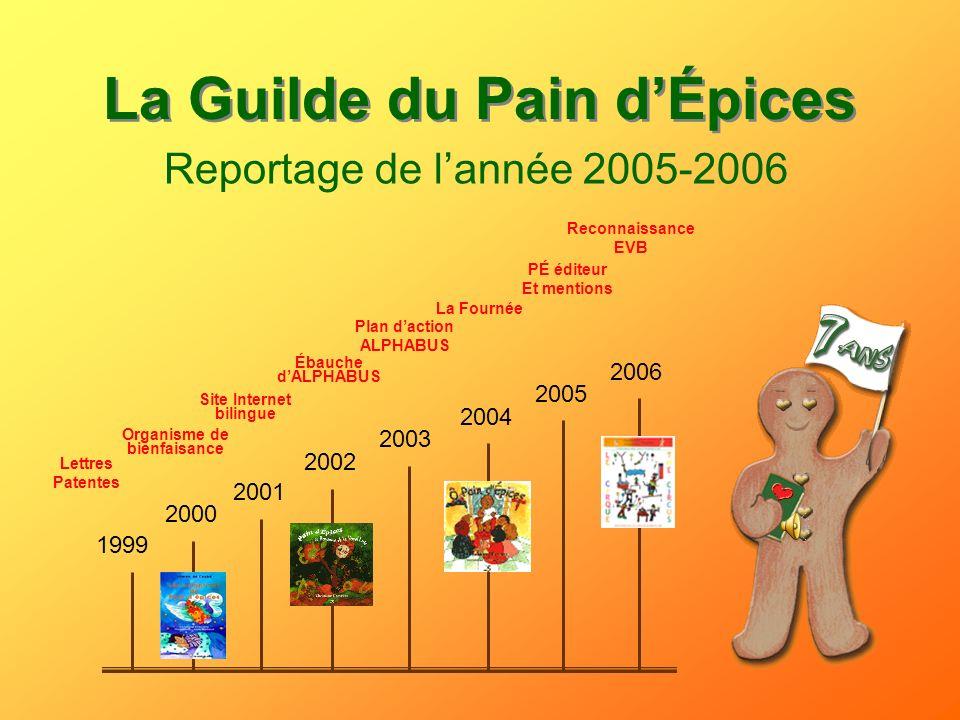 La Guilde du Pain dÉpices Reportage de lannée 2005-2006 1999 2000 2001 2002 2003 2004 2005 2006 Lettres Patentes Organisme de bienfaisance Site Intern