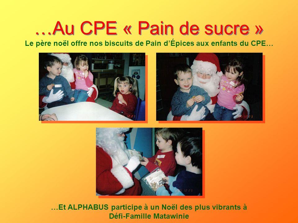 …Au CPE « Pain de sucre » Le père noël offre nos biscuits de Pain dÉpices aux enfants du CPE… …Et ALPHABUS participe à un Noël des plus vibrants à Déf