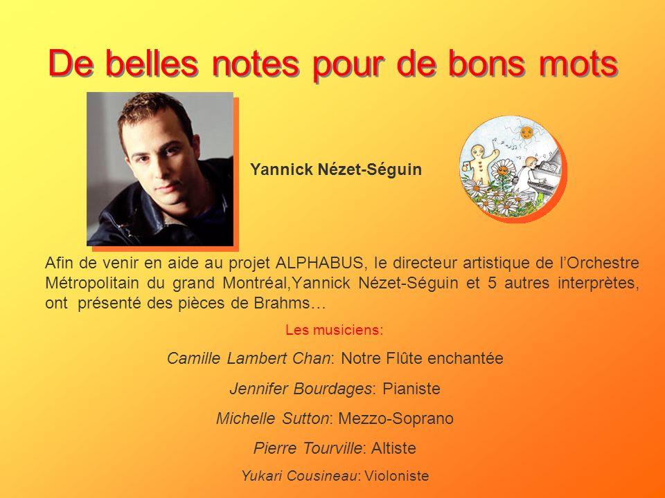 De belles notes pour de bons mots Afin de venir en aide au projet ALPHABUS, le directeur artistique de lOrchestre Métropolitain du grand Montréal,Yann