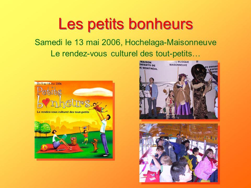 Les petits bonheurs Samedi le 13 mai 2006, Hochelaga-Maisonneuve Le rendez-vous culturel des tout-petits…
