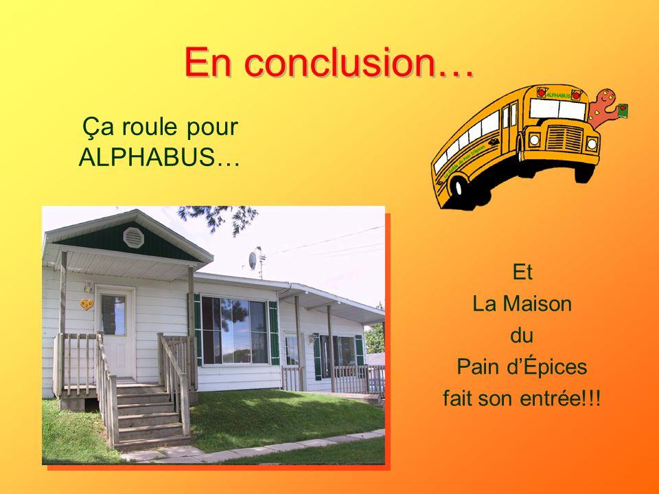 En conclusion… Ça roule pour ALPHABUS… Et La Maison du Pain dÉpices fait son entrée!!!