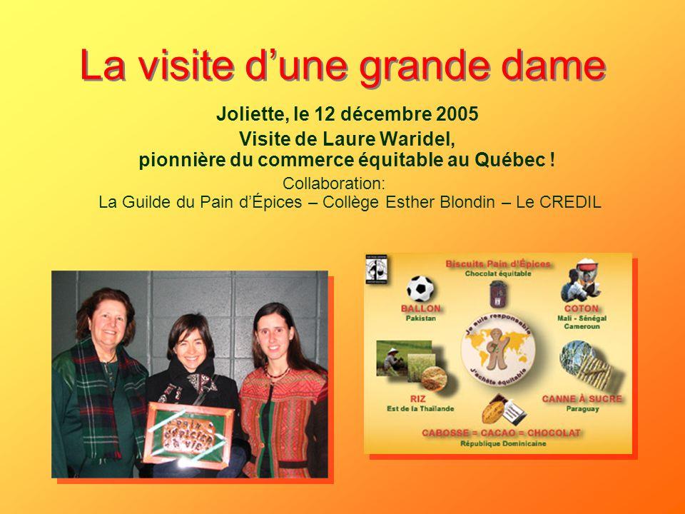 La visite dune grande dame Joliette, le 12 décembre 2005 Visite de Laure Waridel, pionnière du commerce équitable au Québec ! Collaboration: La Guilde