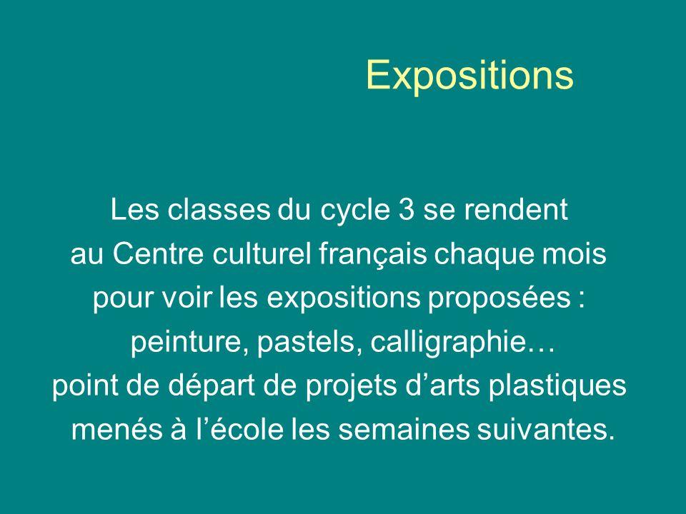 Expositions Les classes du cycle 3 se rendent au Centre culturel français chaque mois pour voir les expositions proposées : peinture, pastels, calligraphie… point de départ de projets darts plastiques menés à lécole les semaines suivantes.