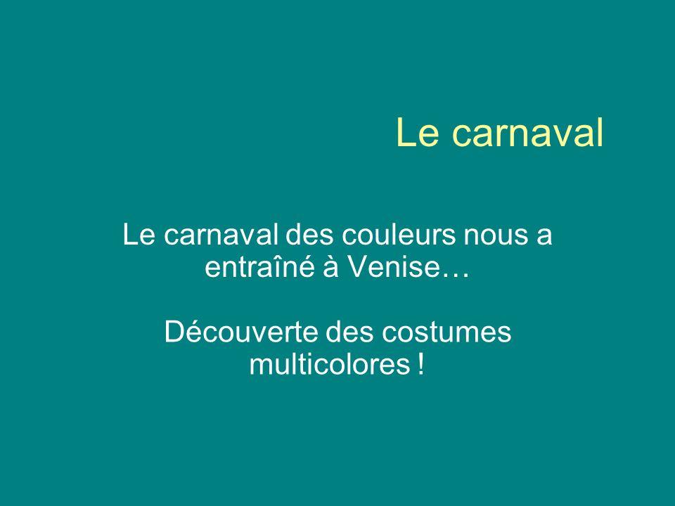 Le carnaval Le carnaval des couleurs nous a entraîné à Venise… Découverte des costumes multicolores !