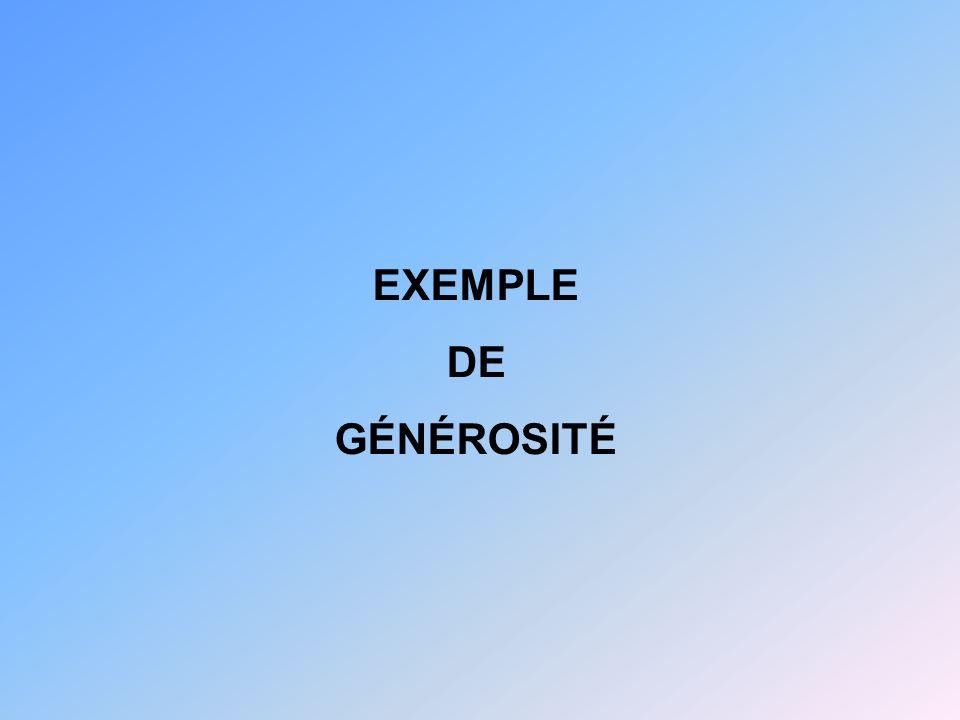 EXEMPLE DE GÉNÉROSITÉ