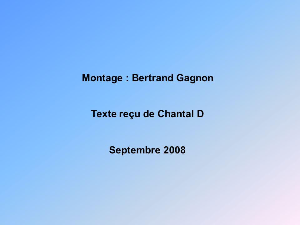 Montage : Bertrand Gagnon Texte reçu de Chantal D Septembre 2008